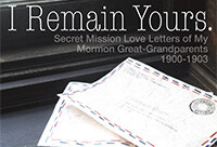 I Remain Yours. Secret Mission Love Letters from My Mormon Great-Grandparents 1900-1903